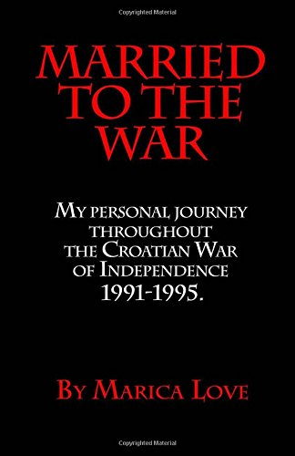 9780994219404: Married to the War: My personal journey throughout the Croatian War of Independence 1991 - 1995 (BOOK 1)