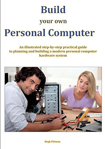 9780994221308: Build your own Personal Computer: An illustrated step-by-step practical guide to planning and building a modern personal computer hardware system