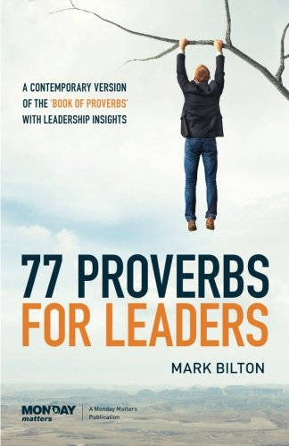 9780994235206: 77 Proverbs for Leaders.: A Contemporary Version of the Book of Proverbs with Leadership Insights.