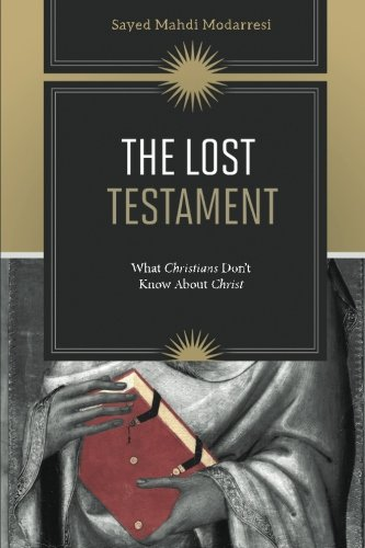 The Lost Testament: What Christians Don't Know About Jesus: Modarresi, Sayed Mahdi