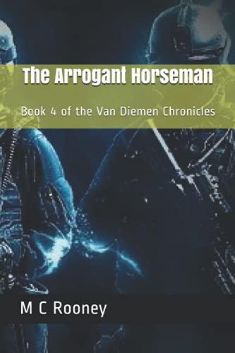 9780994247964: The Arrogant Horseman: Book 4 of the Van Diemen Chronicles