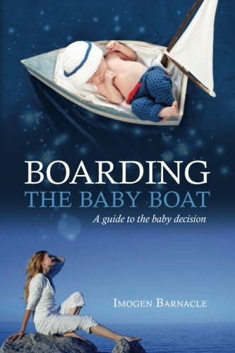 9780994257307: Boarding the Baby Boat: A guide to the baby decision