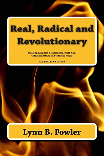 Real, Radical and Revolutionary: Building Kingdom Relationships with God, with Each Other and with ...
