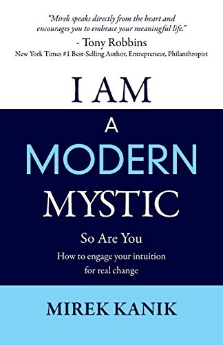 9780994290403: I AM A MODERN MYSTIC - SO ARE YOU: HOW TO ENGAGE YOUR INTUITION FOR REAL CHANGE