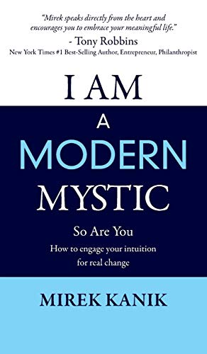 9780994290427: I AM A MODERN MYSTIC - SO ARE YOU: HOW TO ENGAGE YOUR INTUITION FOR REAL CHANGE