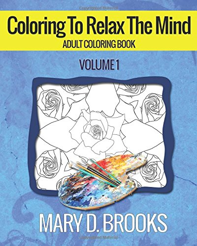 9780994294579: Coloring To Relax The Mind: Volume 1 (Adult Coloring Book)