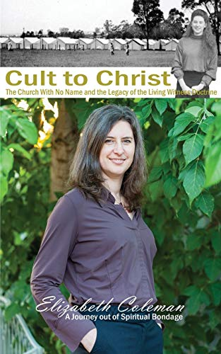 9780994295309: Cult to Christ: The Church With No Name and the Legacy of the Living Witness Doctrine