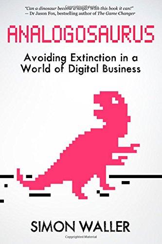 9780994302304: Analogosaurus: Avoiding Extinction in a World of Digital Business