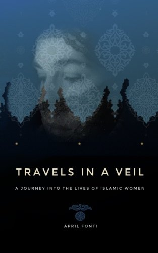 9780994313232: Travels in a Veil: A Journey into the Lives of Islamic Women