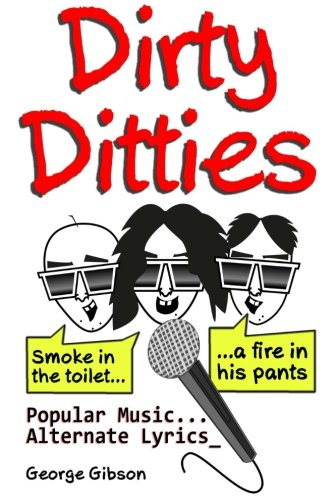 Dirty Ditties: Popular Music, Alternate Lyrics: Gibson, George, Jr.