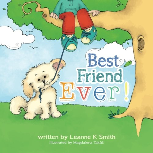 9780994321305: Best Friend Ever!: Rupert the Dog finds many best ever moments each day. How many Best Ever! moments can you find and share in your day? (Volume 1)