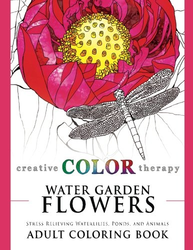 9780994355478: Water Garden Flowers - Stress Relieving Waterlilies, Ponds, and Animals Adult Coloring Book (Coloring for Grown Ups by Creative Color Therapy) (Volume 1)