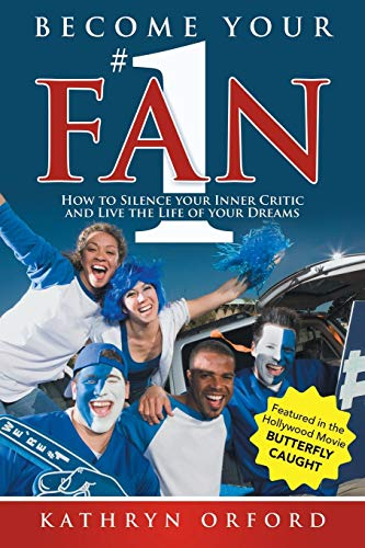 9780994359407: Become Your #1 Fan: How to Silence Your Inner Critic and Live the Life of Your Dreams