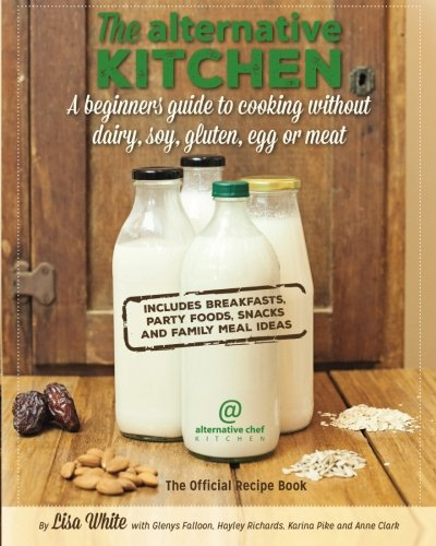 9780994380937: The Alternative Kitchen: A beginners guide to cooking without dairy, soy, gluten, egg or meat