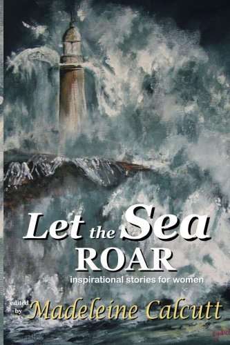 9780994398901: Let the Sea Roar: Inspirational stories about women by women
