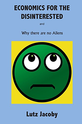 9780994405128: Economics for the Disinterested: Why there are no Aliens