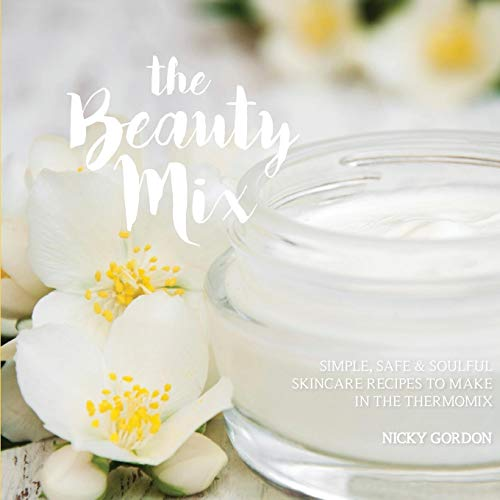 9780994409041: THE BEAUTY MIX: Nourishing Skincare recipes you can make easily using your Thermomix