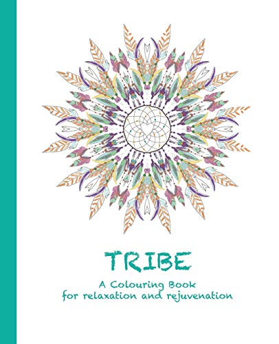 9780994443182: Tribe: A Colouring Book for relaxation and rejuvenation (Colouring for relaxation and rejuvenation)