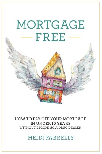 9780994517104: Mortgage Free: How to pay off your mortgage in under 10 years -without becoming a drug dealer