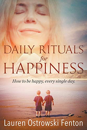 Daily Rituals for Happiness: How to Be Happy, Every Single Day (Daily Rituals for Life): Lauren ...