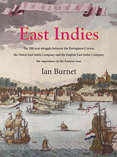 9780994562753: East Indies: The 200 Year Struggle Between the Portuguese Crown, the Dutch East India Company and the English East India Company for Supremacy in the Eastern Seas