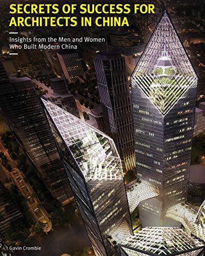 Secrets of Success for Architects in China: Insights from the Men and Women who Built Modern China ...