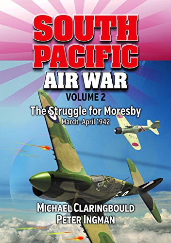 9780994588975: South Pacific Air War: The Struggle for Moresby March-April 1942