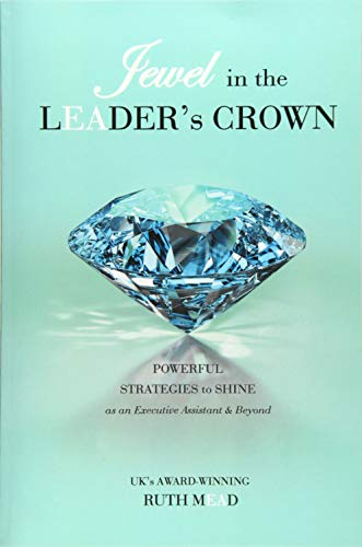 9780994735607: Jewel in the LEADER's CROWN: Powerful Strategies to Shine as an Executive Assistant & Beyond