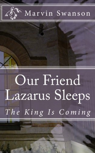 Our Friend Lazarus Sleeps: The King Is: Marvin Swanson