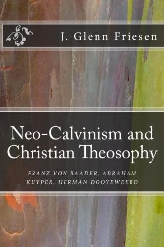 9780994775108: Neo-Calvinism and Christian Theosophy: Franz von Baader, Abraham Kuyper, Herman Dooyeweerd