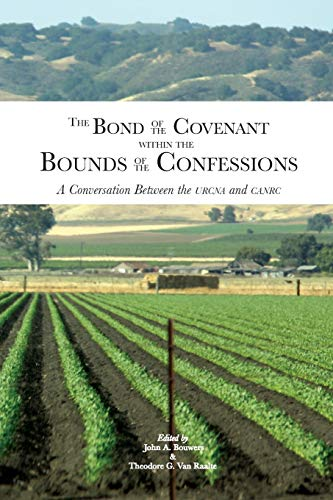 9780994796301: The Bond of the Covenant within the Bounds of the Confessions: : A Conversation Between the URCNA and CanRC