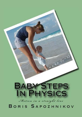 9780994802804: Baby Steps In Physics: Motion in a straight line (Volume 1)