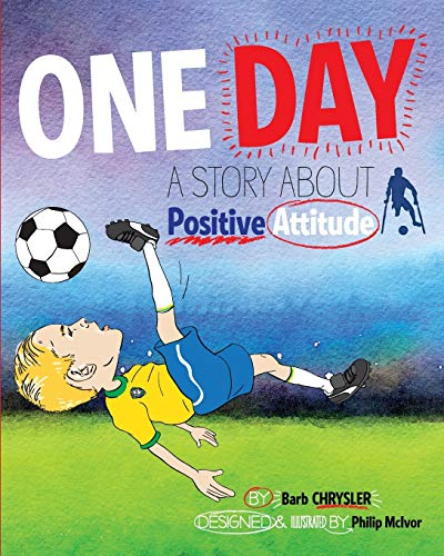 9780994804907: One Day: A Story About Positive Attitude