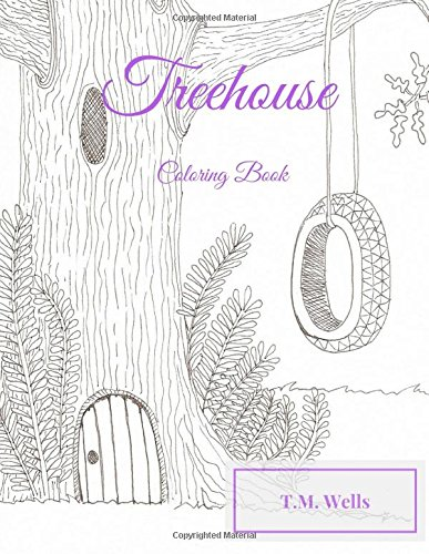 Treehouse Coloring Book: T M Wells