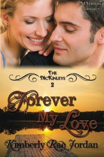 Forever My Love: A Christian Romance (The: Jordan, Kimberly Rae