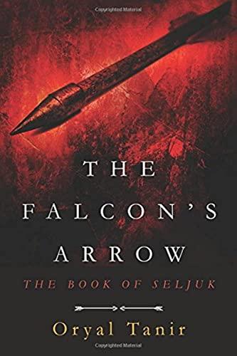 The Falcon's Arrow: The Book of Seljuk: Mr Oryal Tanir