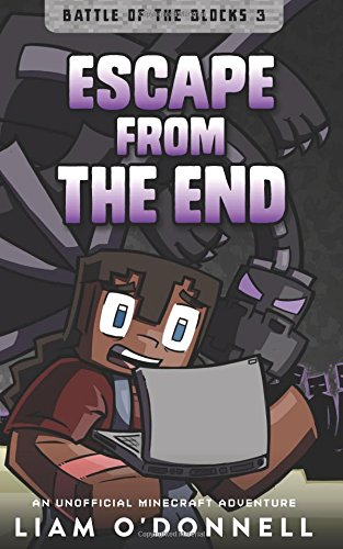 Escape from the End: An Unofficial Minecraft Adventure for children ages 8 - 14 (Battle of the ...