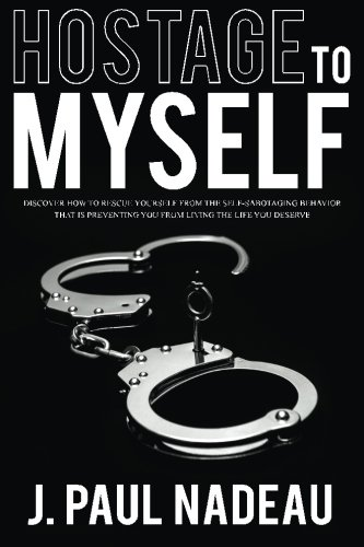 9780994848208: Hostage to Myself: Discover how to rescue yourself from the self-sabotaging behavior that is preventing you from living the life you deserve