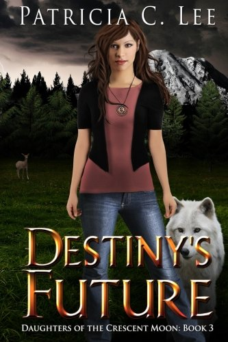Destiny's Future (Daughters of the Crescent Moon) (Volume 3): Lee, Patricia C.