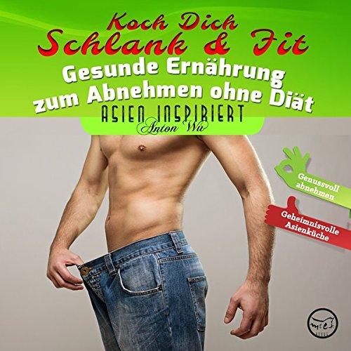 9780994853325: Koch Dich Schlank & Fit: Gesunde Ernährung zum Abnehmen ohne Diät (Asien inspiriert) (German Edition)