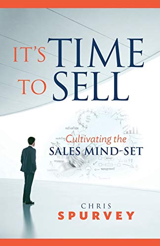 9780994884909: It's Time to Sell: Cultivating the Sales Mind-set