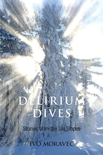 9780994912817: Delirium Dives: Stories from the Ski Slopes