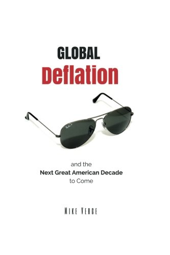 Global Deflation and the Next Great American Decade to Come: Verge, Mike N