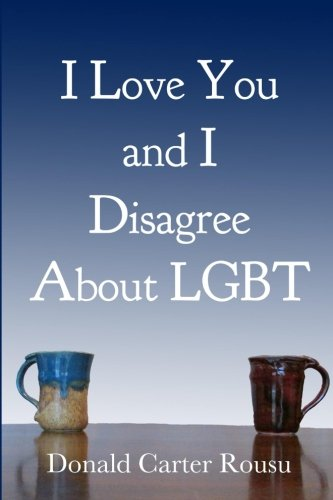 9780994953001: I Love You and I Disagree About LGBT