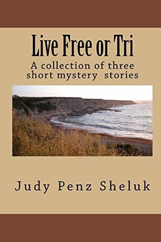 9780995000711: Live Free or Tri: A collection of three short mystery stories