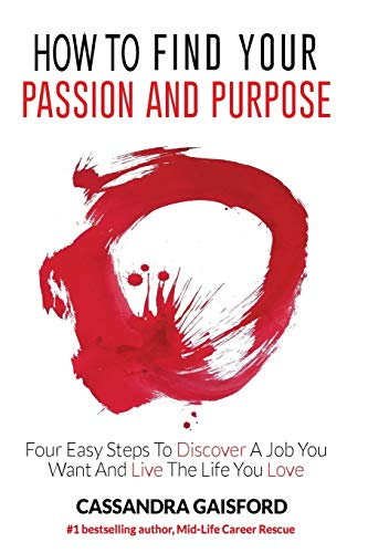 9780995107281: How To Find Your Passion And Purpose: Four Easy Steps to Discover A Job You Want And Live the Life You Love (The Art of Living)