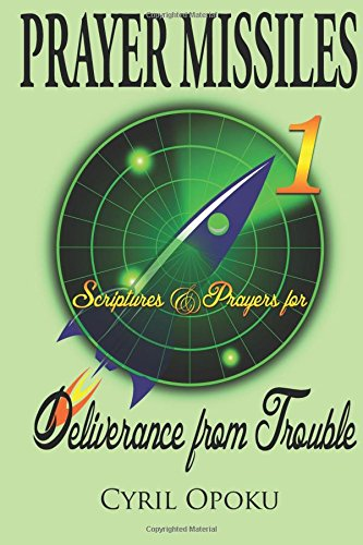9780995187269: Scriptures & Prayers for Deliverance from Trouble (PRAYER MISSILES) (Volume 1)