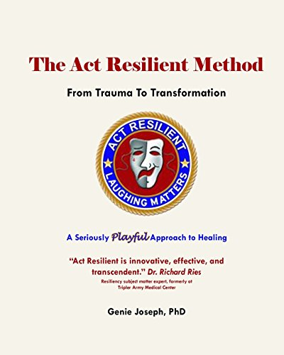The Act Resilient Method: From Trauma to: Genie Joseph PhD