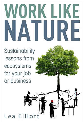 9780995200104: Work Like Nature: Sustainability lessons from ecosystems for your job or business