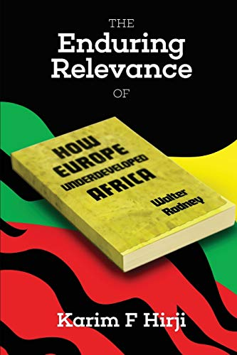 9780995222397: The Enduring Relevance of Walter Rodney's How Europe Underdeveloped Africa